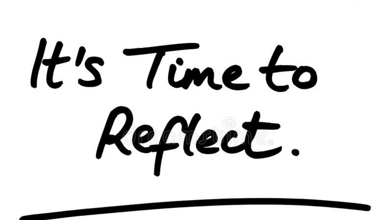 "Black text on a white background that says ""it's time to reflect"""