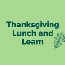 Thanksgiving Lunch and Learn